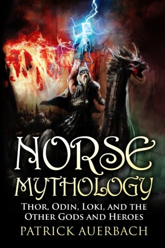 9781519656261: Norse Mythology: Thor, Odin, Loki, and the Other Gods and Heroes