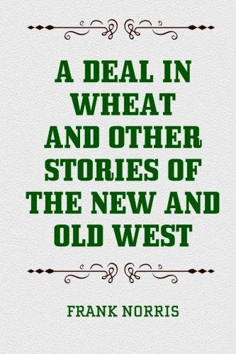9781519658487: A Deal in Wheat and Other Stories of the New and Old West