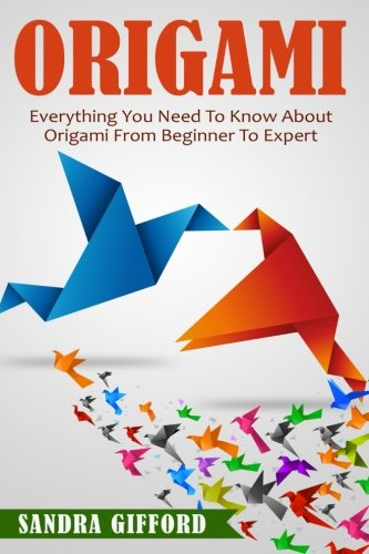 9781519659422: Origami: Everything You Need to Know About Origami from Beginner to Expert is