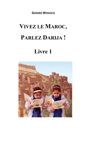 9781519659538: Vivez le Maroc, Parlez Darija ! Livre 1: Arabe Dialectal Marocain - Cours Approfondi de Darija (Volume 1) (French Edition)