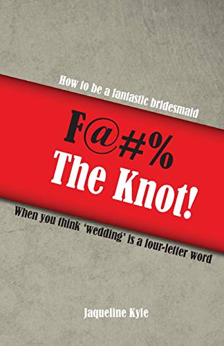 9781519660251: F@#% the Knot!: How to be a Fantastic Bridesmaid When You Think 'Wedding' is a Four-Letter Word