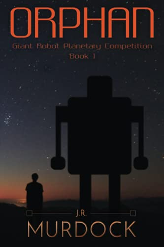 9781519661470: Orphan: Giant Robot Planetary Competition Book 1 (Volume 1)