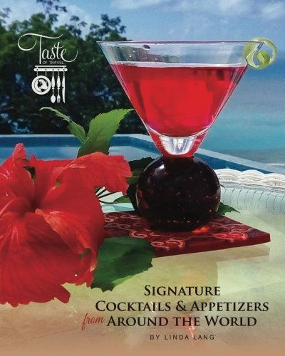 9781519663535: SIGNATURE COCKTAILS & APPETIZERS from AROUND THE WORLD (Linda Lang's Taste of Travel) (Volume 2)