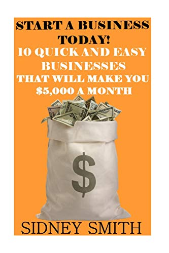 9781519664204: Start A Business Today!: 0 Quick And Easy Businesses That Will Make You $5,000 A Month