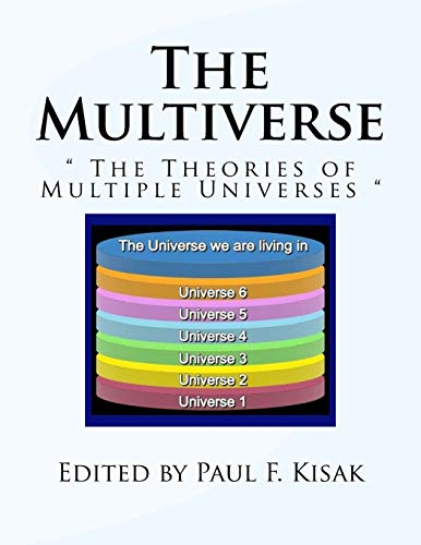 """The Multiverse: """" The Theories of Multiple: Kisak, Edited by"""