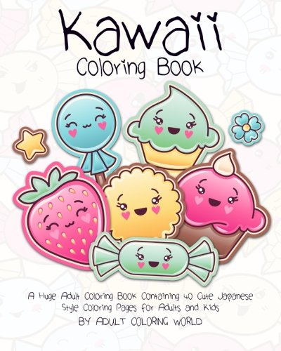 9781519666413: Kawaii Coloring Book: A Huge Adult Coloring Book Containing 40 Cute Japanese Style Coloring Pages for Adults and Kids (Anime and Manga Coloring Books) (Volume 1)