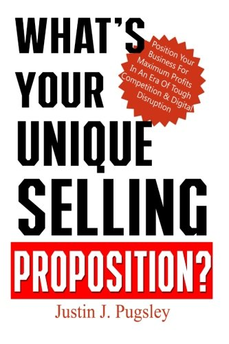 9781519666772: What's Your Unique Selling Proposition?: Position Your Business For Maximum Profits In An Era Of Tough Competition & Digital Disruption