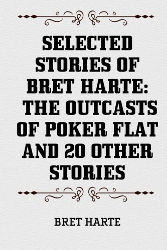 9781519666970: Selected Stories of Bret Harte: The Outcasts of Poker Flat and 20 Other Stories