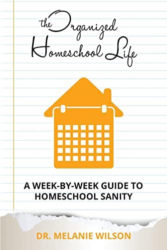 9781519669889: The Organized Homeschool Life: A Week-By-Week Guide to Homeschool Sanity