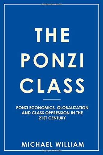 9781519670366: The Ponzi Class: Ponzi Economics, Globalization and Class Oppression in the 21st Century