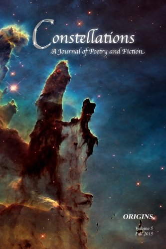 9781519670861: Constellations: A Journal of Poetry and Fiction v.5: Origins (Volume 5)