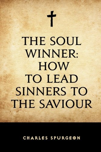 9781519672117: The Soul Winner: How to Lead Sinners to the Saviour
