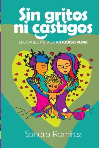 9781519674791: Sin Gritos Ni Castigos: Educando para la autodisciplina (Spanish Edition)