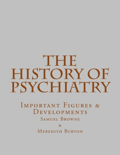 9781519676757: The History of Psychiatry: Important Figures & Developments