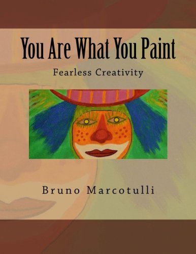 You Are What You Paint: Fearless Creativity: Mr. Bruno Marcotulli