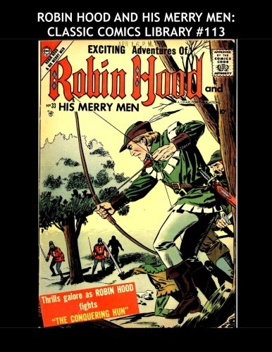 9781519678584: Robin Hood And His Merry Men: Classic Comics Library #113: The Band Of Legendary Honest Outlaws - Over 350 Pages - All Stories - No Ads
