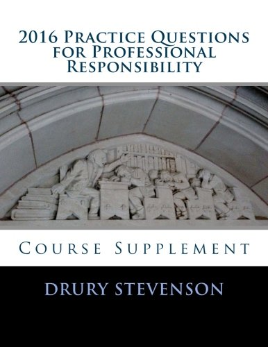 9781519678638: 2016 Practice Questions for Professional Responsibility: Course Supplement