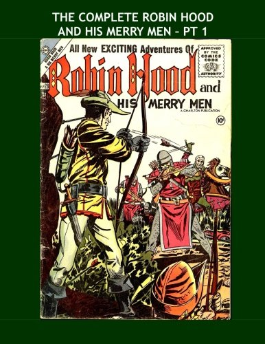 9781519678881: The Complete Robin Hood And His Merry Men - Pt 1: The Legendary Band of Honest Outlaws -- The Three Volume Collection - All Stories - No Ads