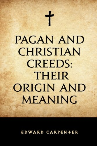 9781519678898: Pagan and Christian Creeds: Their Origin and Meaning