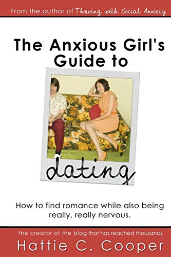 9781519679000: The Anxious Girl's Guide to Dating: How to find romance while also being really, really nervous.