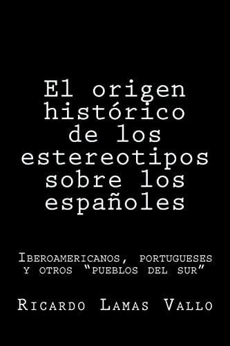 """9781519679260: El origen histórico de los estereotipos sobre los españoles: Iberoamericanos, portugueses y otros """"pueblos del sur"""". (Spanish Edition)"""