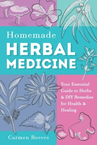 9781519679512: Homemade Herbal Medicine: Your Essential Guide to Herbs & DIY Remedies for Health & Healing (Medicinal Herbs, Herbal Recipes, Medicinal Plants, Essential Oils, Natural Remedies)
