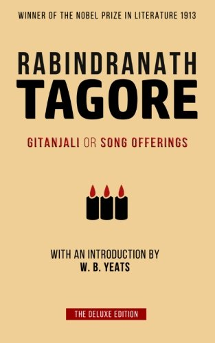 Tagore: Gitanjali or Song Offerings: Introduced by: Noted Writer and
