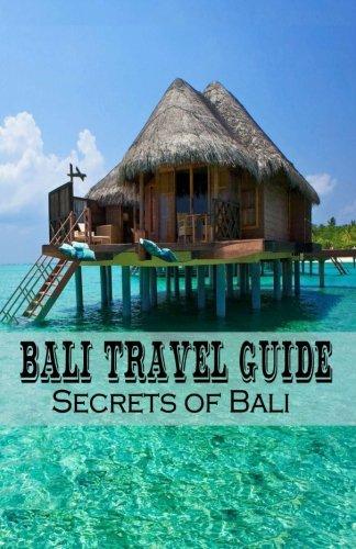9781519682734: Bali Travel Guide: Secrets of Bali (Enjoy The luxury in Bali) (Volume 1)