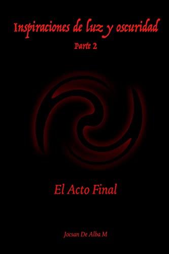 9781519683397: Inspiraciones de luz y oscuridad: El Acto Final (Volume 2) (Spanish Edition)