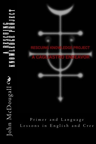 9781519684103: A RESCUING KNOWLEDGE Project, A Cagliastro Endeavor: Primer and Language Lessons in English and Cree
