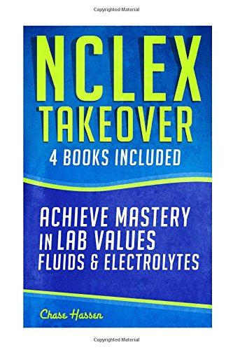 9781519684387: NCLEX Takeover: Achieve Mastery in Lab Values & Fluids & Electrolytes (4 Book Boxset)