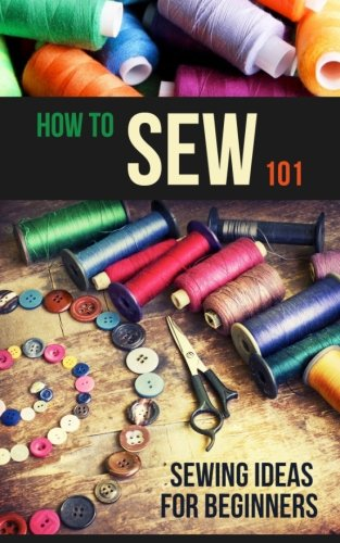 9781519684905: How to Sew 101: Sewing Ideas for Beginners