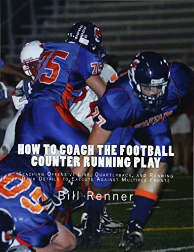 9781519686435: How to Coach the Football Counter Running Play: Teaching Offensive Line, Quarterback, and Running Back Details to Execute Against Multiple Fronts