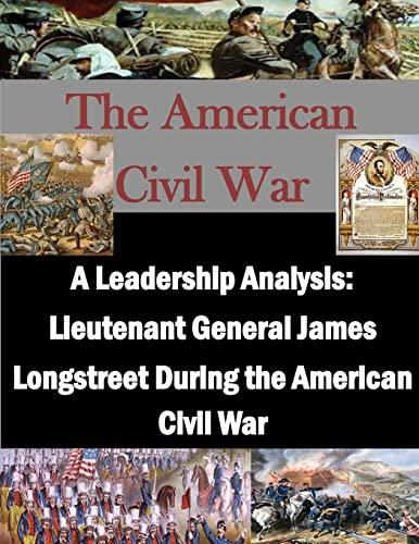 9781519687159: A Leadership Analysis: Lieutenant General James Longstreet During the American Civil War