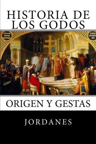 9781519689221: Historia de los Godos: Origen y gestas de los godos (Spanish Edition)