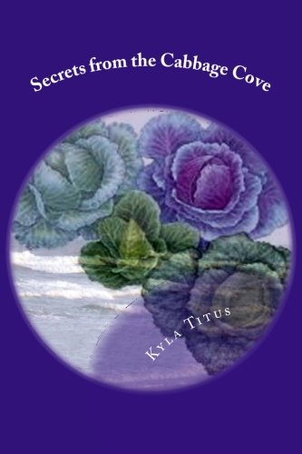 9781519689245: Secrets from the Cabbage Cove: How to Create a New Millennium Superfood and Become Less Dependent on the Food and Health Industries