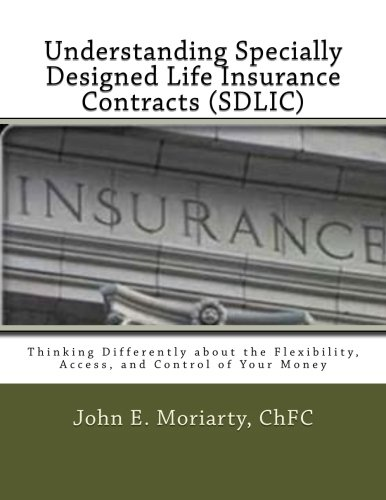 9781519692344: Understanding Specially Designed Life Insurance Contracts (SDLIC): Thinking Differently about the Flexibility, Access, and Control of Your Money