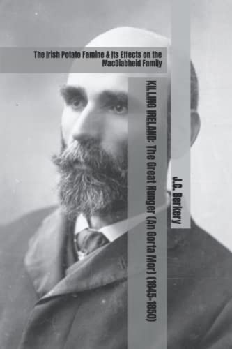 9781519693426: KILLING IRELAND: The Great Hunger (An Gorta Mor) (1845-1850): The Irish Potato Famine & Its Effects on the MacDiabheid Family