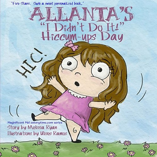 """9781519696533: Allanta's """"I Didn't Do It!"""" Hiccum-ups Day: Personalized Children's Books, Personalized Gifts, and Bedtime Stories (A Magnificent Me! estorytime.com Series)"""