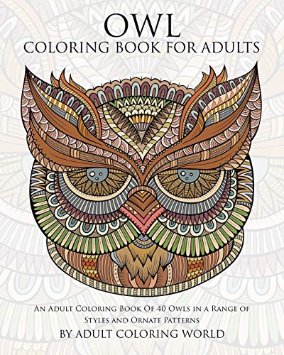 9781519696670: Owl Coloring Book For Adults: An Adult Coloring Book Of 40 Owls in a Range of Styles and Ornate Patterns (Animal Coloring Books for Adults) (Volume 4)