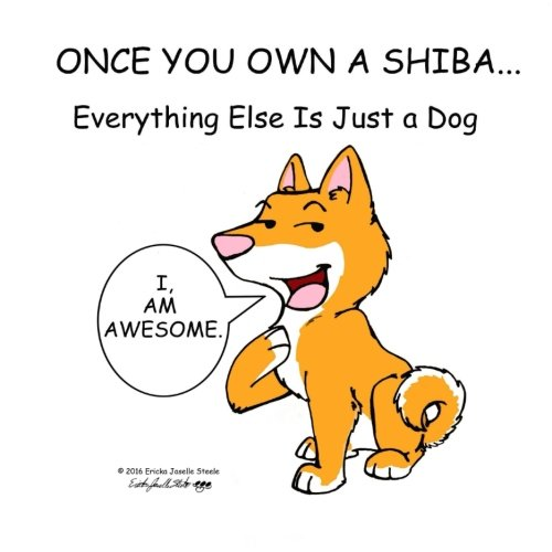 9781519696960: Once You Own a Shiba...: Everything Else is Just a Dog (Volume 1)
