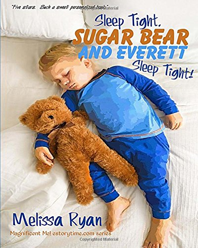9781519698117: Sleep Tight, Sugar Bear and Everett, Sleep Tight!: Personalized Children's Books, Personalized Gifts, and Bedtime Stories (A Magnificent Me! estorytime.com Series)