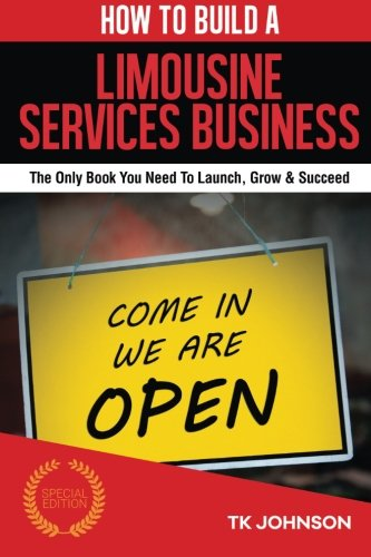 9781519698483: How To Build A Limousine Services Business (Special Edition): The Only Book You Need To Launch, Grow & Succeed