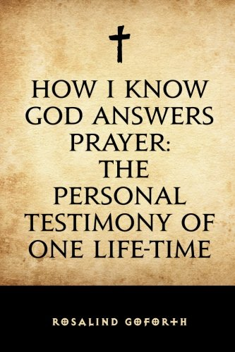 9781519698803: How I Know God Answers Prayer: The Personal Testimony of One Life-Time