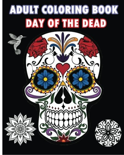 9781519699428: Adult Coloring Book Day Of The Dead: An Adult Coloring Book Featuring Sugar Skull and Mandalas