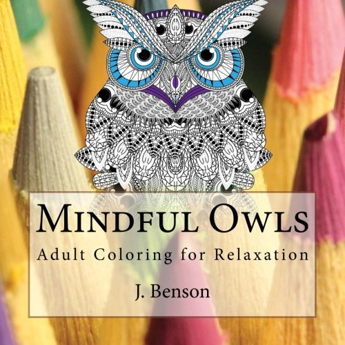 Mindful Owls : Adult Coloring for Relaxation: J. Benson