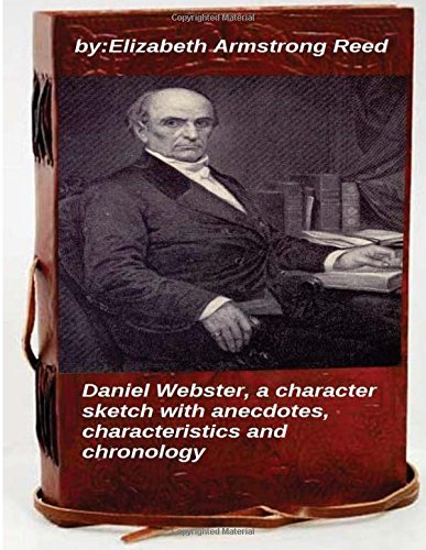9781519700643: Daniel Webster: a character sketch with anecdotes, characteristics and chronology