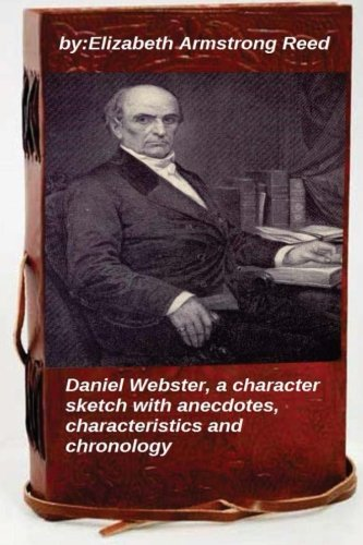 9781519701053: Daniel Webster: a character sketch with anecdotes, characteristics and chronology