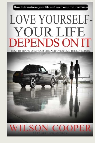 9781519702012: Love yourself-your life depends on it: How to transform your life and overcome the loneliness.