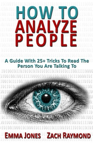 9781519702180: How to Analyze People: Reading People 101: A Guide With 25+ Tricks To Read The Person You Are Talking To - Why You Must Learn To Understand Human Mind ... How You Can Improve Your Life With That Skill